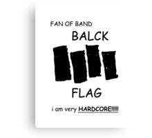 Fan of Band Balck FLAG VERY HARDCORE!!!!! Canvas Print