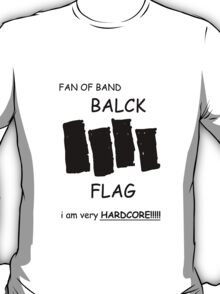 Fan of Band Balck FLAG VERY HARDCORE!!!!! T-Shirt