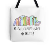 Forever crushed under my TBR Pile Tote Bag