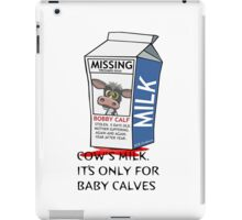 Cows milk is for baby cows. iPad Case/Skin