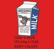 Cows milk is for baby cows. Kids Clothes
