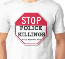 STOP POLICE KILLINGS  WERE BEGGING YOU Unisex T-Shirt