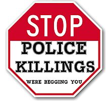 STOP POLICE KILLINGS  WERE BEGGING YOU Photographic Print
