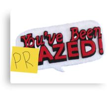 you've been PRazed Canvas Print