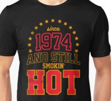 Born in 1974 and Still Smokin' HOT Unisex T-Shirt