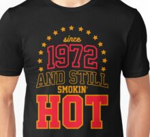 Born in 1972 and Still Smokin' HOT Unisex T-Shirt