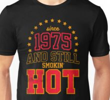 Since 1975 and Still Smokin' HOT Unisex T-Shirt