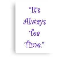 It's Always Tea Time! Canvas Print