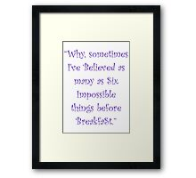 Six Impossible Things Before Breakfast! Framed Print
