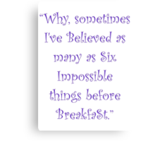 Six Impossible Things Before Breakfast! Canvas Print