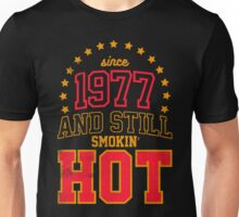 Born in 1977 and Still Smokin' HOT Unisex T-Shirt