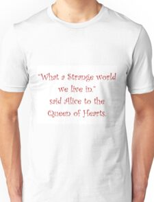 What A Strange World We Live In Unisex T-Shirt