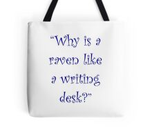 Why Is A Raven Like A Writing Desk? Tote Bag