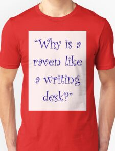 Why Is A Raven Like A Writing Desk? T-Shirt