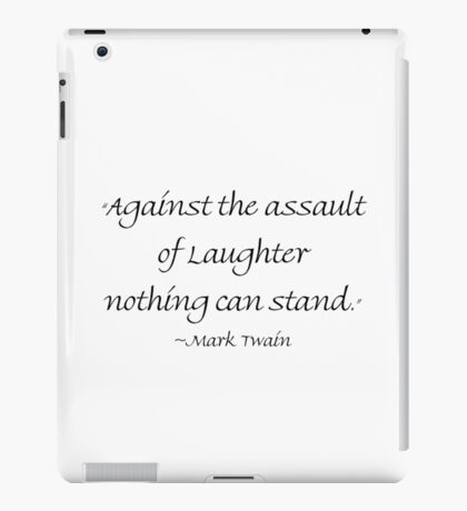 Against Laughter Nothing Can Stand iPad Case/Skin