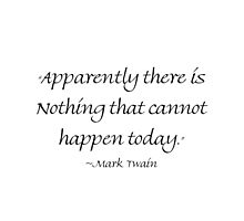 Apparently There Is Nothing That Cannot Happen Today by Amantine
