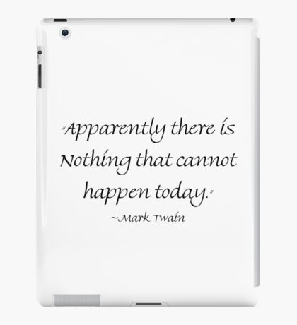 Apparently There Is Nothing That Cannot Happen Today iPad Case/Skin