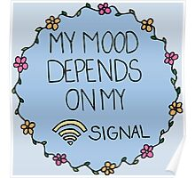 My Mood Depends on my WIFI Signal Poster