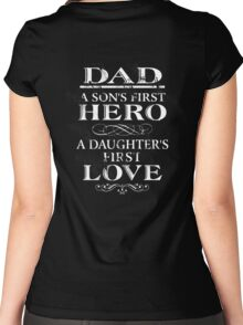 Dad a son's first hero a dad is a daughter's first love. Women's Fitted Scoop T-Shirt