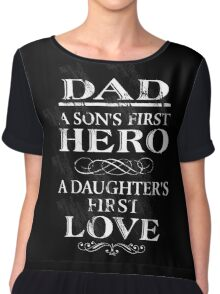 Dad a son's first hero a dad is a daughter's first love. Chiffon Top