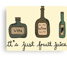 Wine = it's just fruit juice Canvas Print