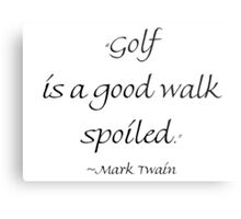 Golf Is A Good Walk Spoiled Metal Print
