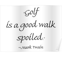 Golf Is A Good Walk Spoiled Poster