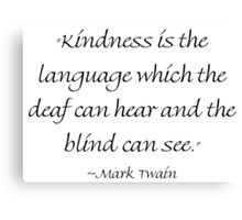 Kindness Is The Language Canvas Print