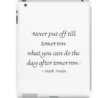 Never Put Off Until Tomorrow iPad Case/Skin