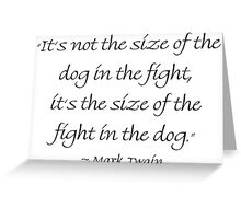 The Size of the Dog in the Fight Greeting Card