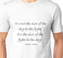 The Size of the Dog in the Fight Unisex T-Shirt