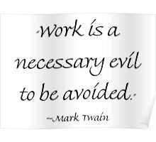 Work Is A Necessary Evil To Be Avoided Poster