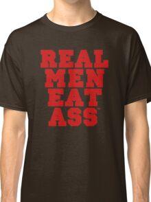 Real Men Eat Ass Classic T-Shirt