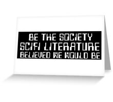 Be the Society SciFi Literature Believed We Would Be Greeting Card