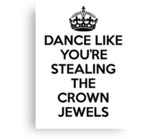 DANCE LIKE YOU'RE STEALING THE CROWN JEWELS - Black Canvas Print