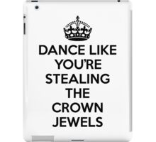 DANCE LIKE YOU'RE STEALING THE CROWN JEWELS - Black iPad Case/Skin
