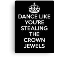 DANCE LIKE YOU'RE STEALING THE CROWN JEWELS - White Canvas Print