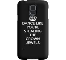 DANCE LIKE YOU'RE STEALING THE CROWN JEWELS - White Samsung Galaxy Case/Skin