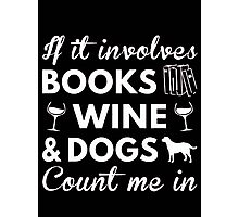 If it involves books wine & dogs count me in - T-shirts & Hoodies Photographic Print