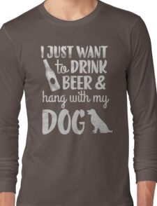 I just want to drink beer & hang with my dog - T-shirts & Hoodies Long Sleeve T-Shirt