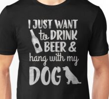 I just want to drink beer & hang with my dog - T-shirts & Hoodies Unisex T-Shirt