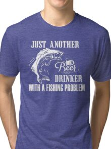 Just another beer drinker with a fishing problem - T-shirts & Hoodies Tri-blend T-Shirt