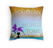 """You mean the world to me"" beautiful pillow Throw Pillow"