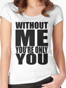 Without me you're only you Women's Fitted Scoop T-Shirt