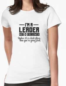 I'm a leader not a follower. Unless it's a dark place, then you're going first. Womens Fitted T-Shirt