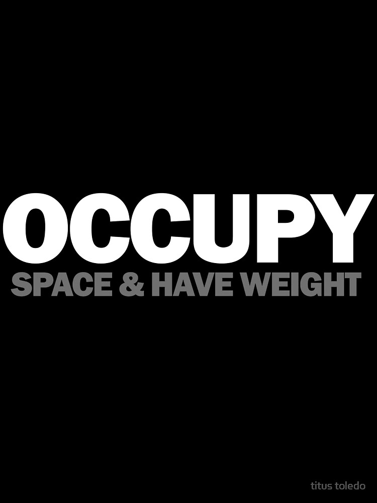occupy space & have weight  by titus toledo