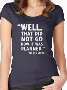 """Well that did not go how it was planned."" - My life story Women's Fitted Scoop T-Shirt"