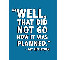 """""""Well that did not go how it was planned."""" - My life story Photographic Print"""