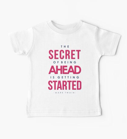 The Secret of Being Ahead is Getting Started - Mark Twain Quote Baby Tee