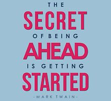 The Secret of Being Ahead is Getting Started - Mark Twain Quote Unisex T-Shirt
